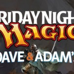 Catching up with Dave & Adam's Friday Night Magic